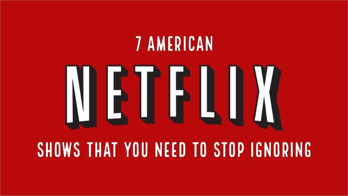 7 American Netflix Shows That You Need To Stop Ignoring
